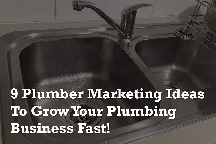 9 Plumber Marketing Ideas To Grow Your Plumbing Business Fast!